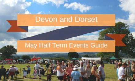 What's On Events and Days Out May Half Term 2018 Devon and Dorset